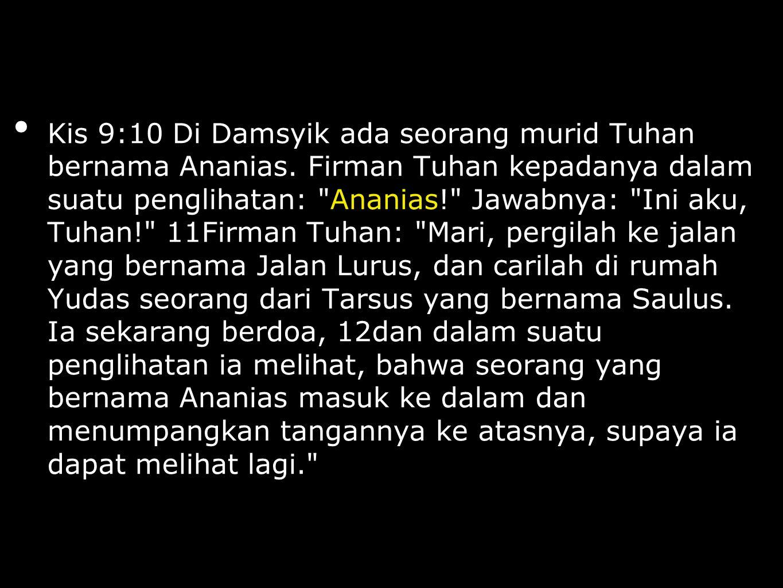 Kis 9:10 Di Damsyik ada seorang murid Tuhan bernama Ananias