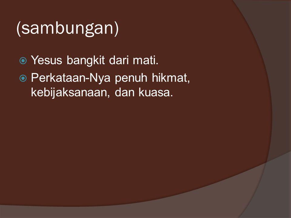 (sambungan) Yesus bangkit dari mati.