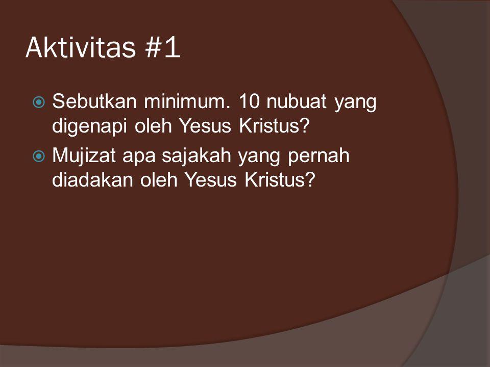Aktivitas #1 Sebutkan minimum. 10 nubuat yang digenapi oleh Yesus Kristus.