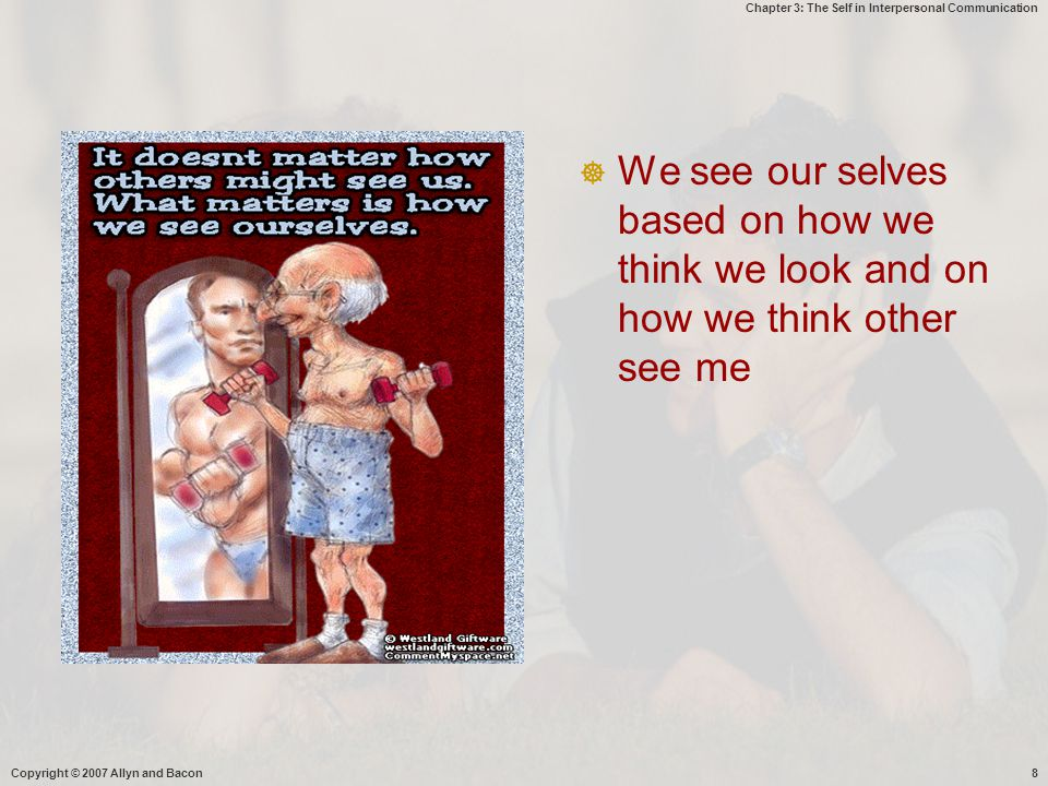 We see our selves based on how we think we look and on how we think other see me