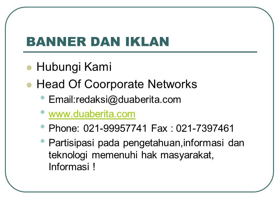 BANNER DAN IKLAN Hubungi Kami Head Of Coorporate Networks