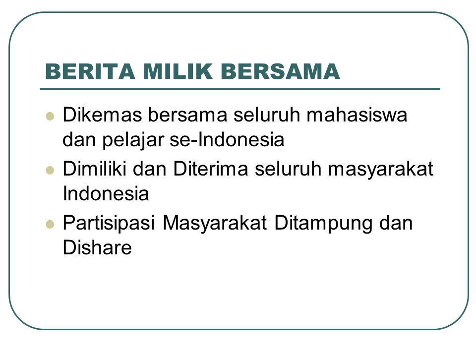 BERITA MILIK BERSAMA Dikemas bersama seluruh mahasiswa dan pelajar se-Indonesia. Dimiliki dan Diterima seluruh masyarakat Indonesia.