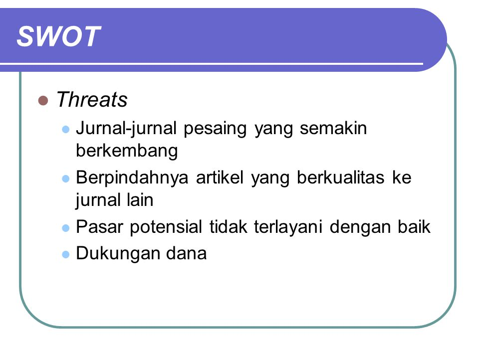 SWOT Threats Jurnal-jurnal pesaing yang semakin berkembang