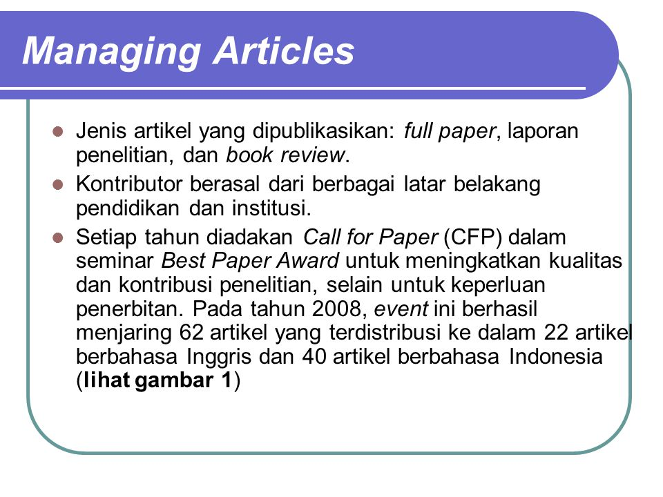 Managing Articles Jenis artikel yang dipublikasikan: full paper, laporan penelitian, dan book review.