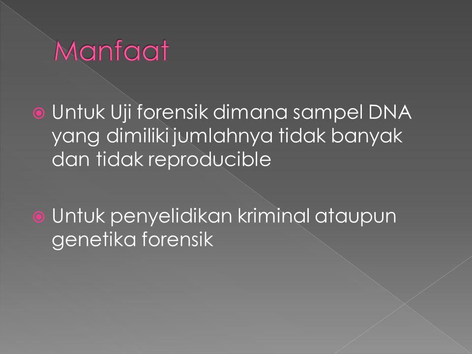 Manfaat Untuk Uji forensik dimana sampel DNA yang dimiliki jumlahnya tidak banyak dan tidak reproducible.