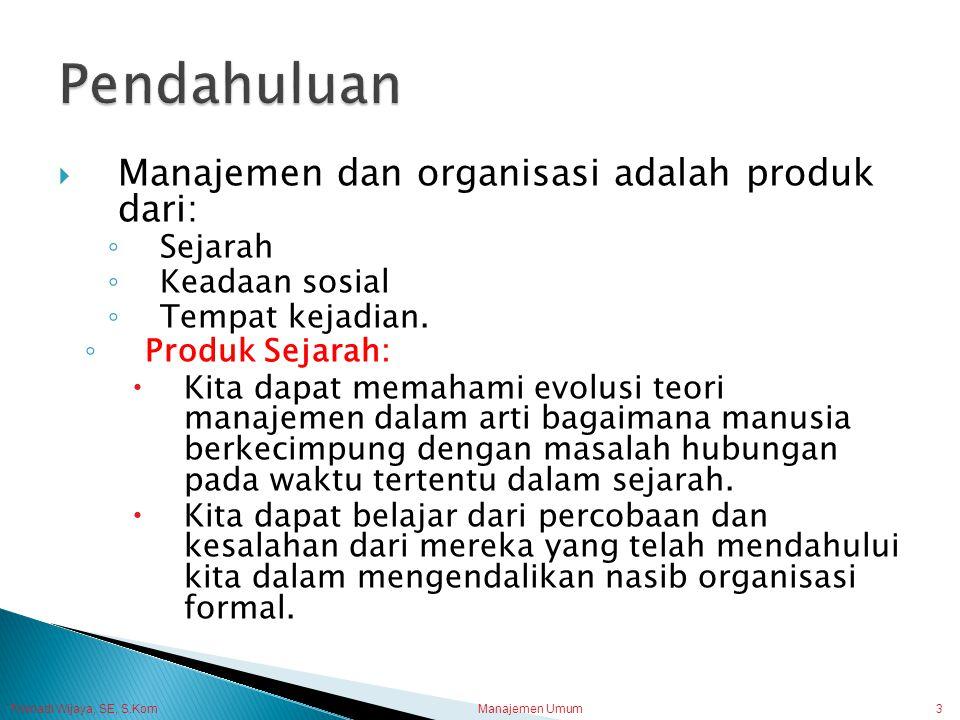 Pendahuluan Manajemen dan organisasi adalah produk dari: Sejarah