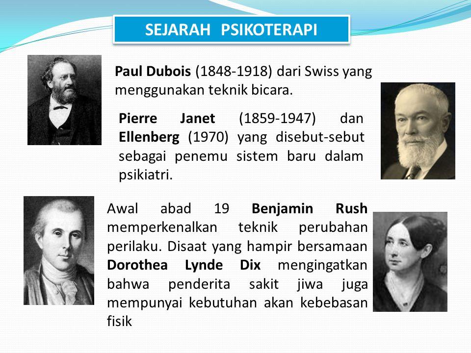 SEJARAH PSIKOTERAPI Paul Dubois (1848-1918) dari Swiss yang menggunakan teknik bicara.