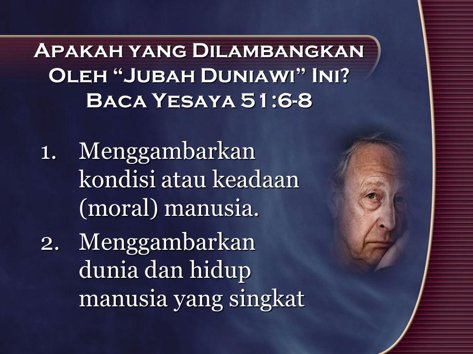 Apakah yang Dilambangkan Oleh Jubah Duniawi Ini Baca Yesaya 51:6-8