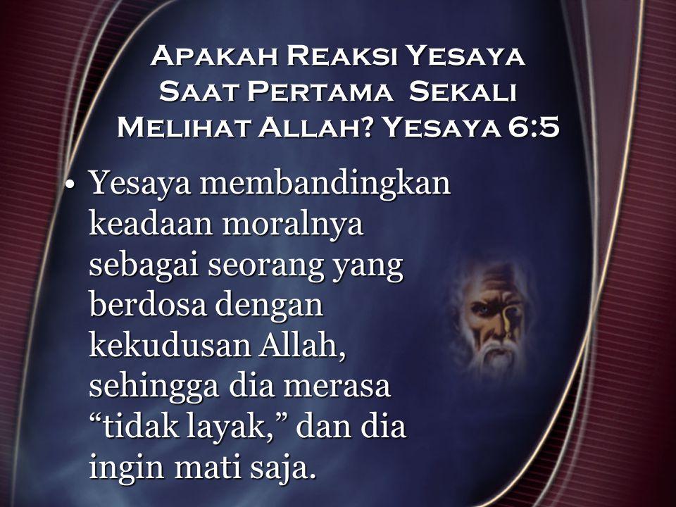 Apakah Reaksi Yesaya Saat Pertama Sekali Melihat Allah Yesaya 6:5