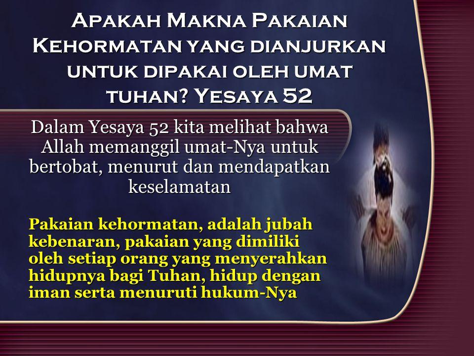 Apakah Makna Pakaian Kehormatan yang dianjurkan untuk dipakai oleh umat tuhan Yesaya 52
