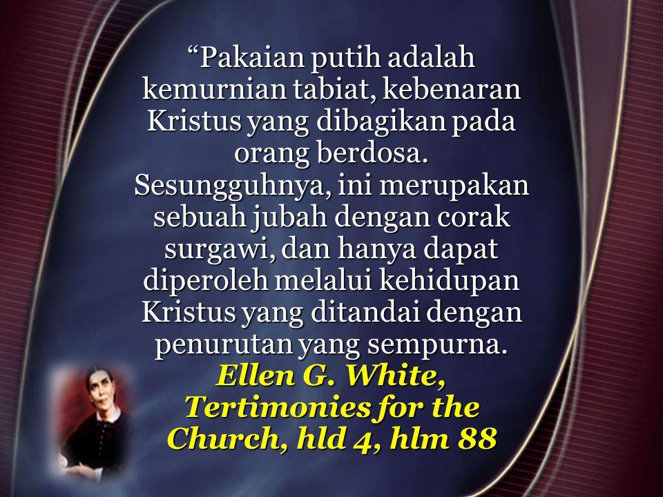 Pakaian putih adalah kemurnian tabiat, kebenaran Kristus yang dibagikan pada orang berdosa.