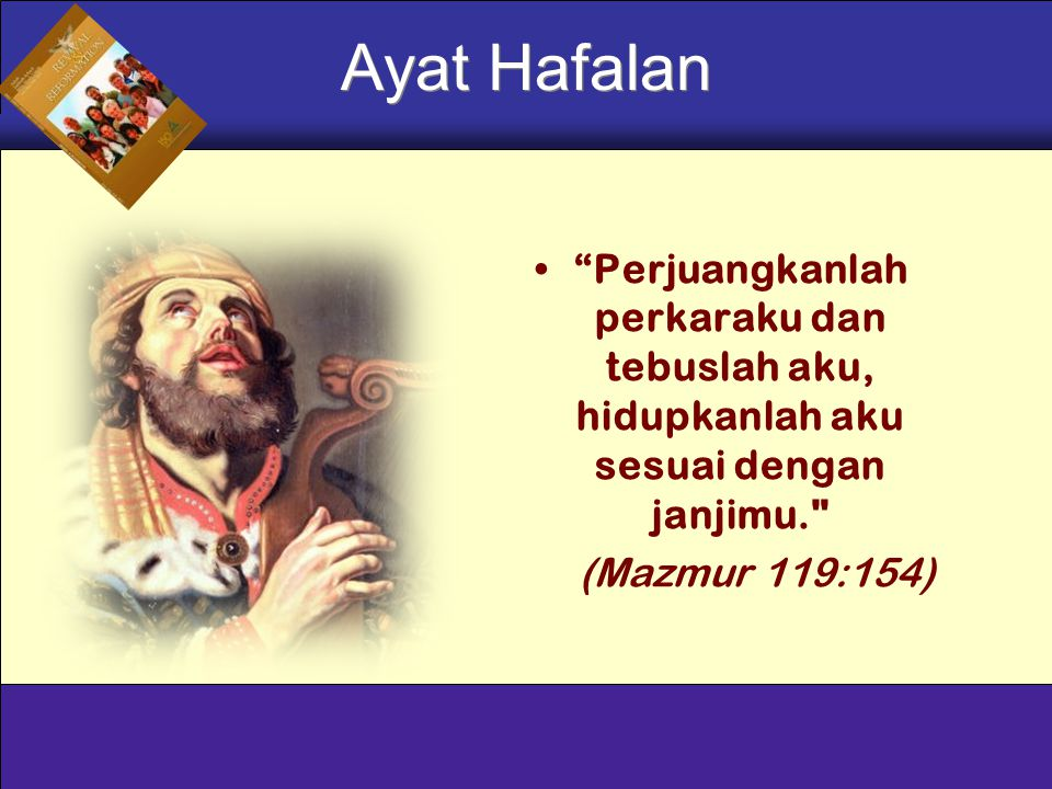 Ayat Hafalan Perjuangkanlah perkaraku dan tebuslah aku, hidupkanlah aku sesuai dengan janjimu. (Mazmur 119:154)