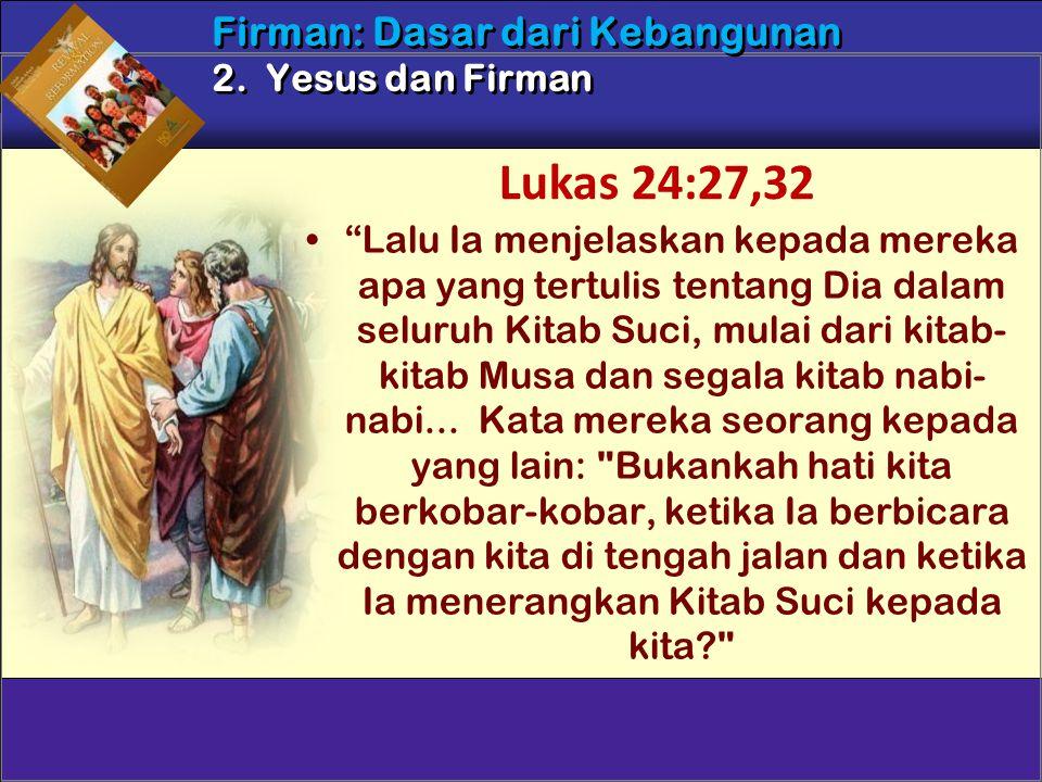 Lukas 24:27,32 Firman: Dasar dari Kebangunan 2. Yesus dan Firman