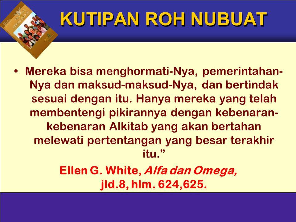 Ellen G. White, Alfa dan Omega, jld.8, hlm. 624,625.