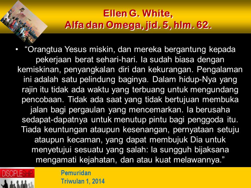 Ellen G. White, Alfa dan Omega, jid. 5, hlm. 62.