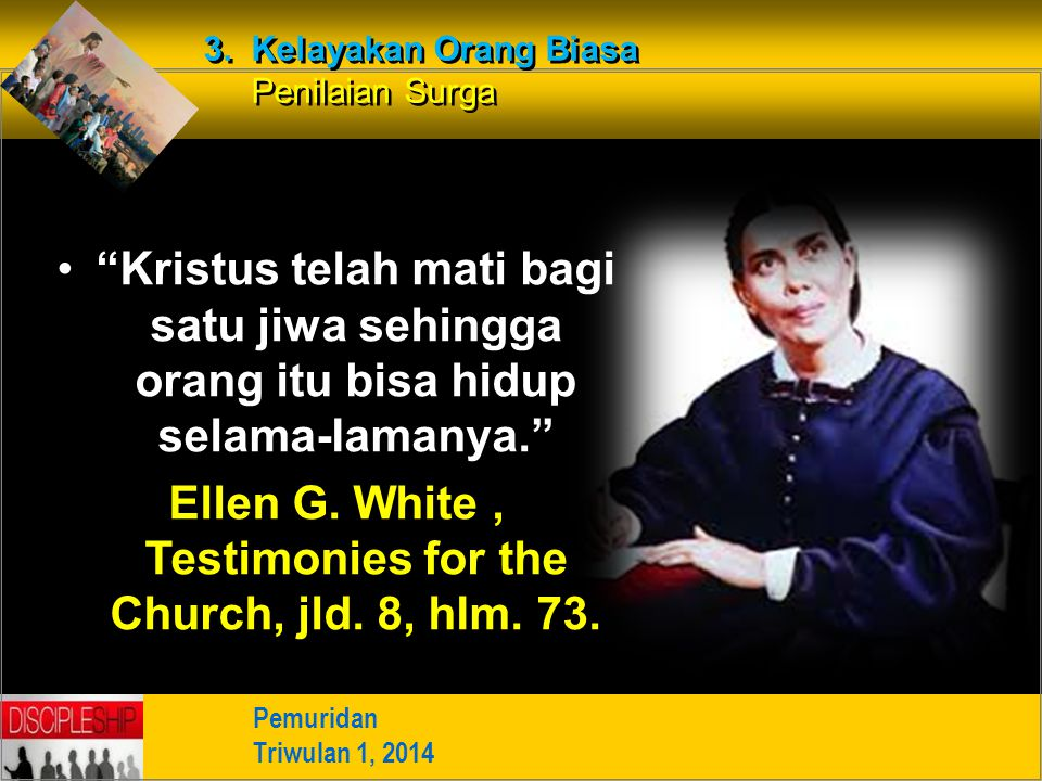Ellen G. White , Testimonies for the Church, jld. 8, hIm. 73.
