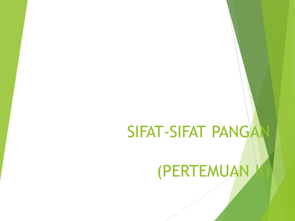 SIFAT-SIFAT PANGAN (PERTEMUAN II)