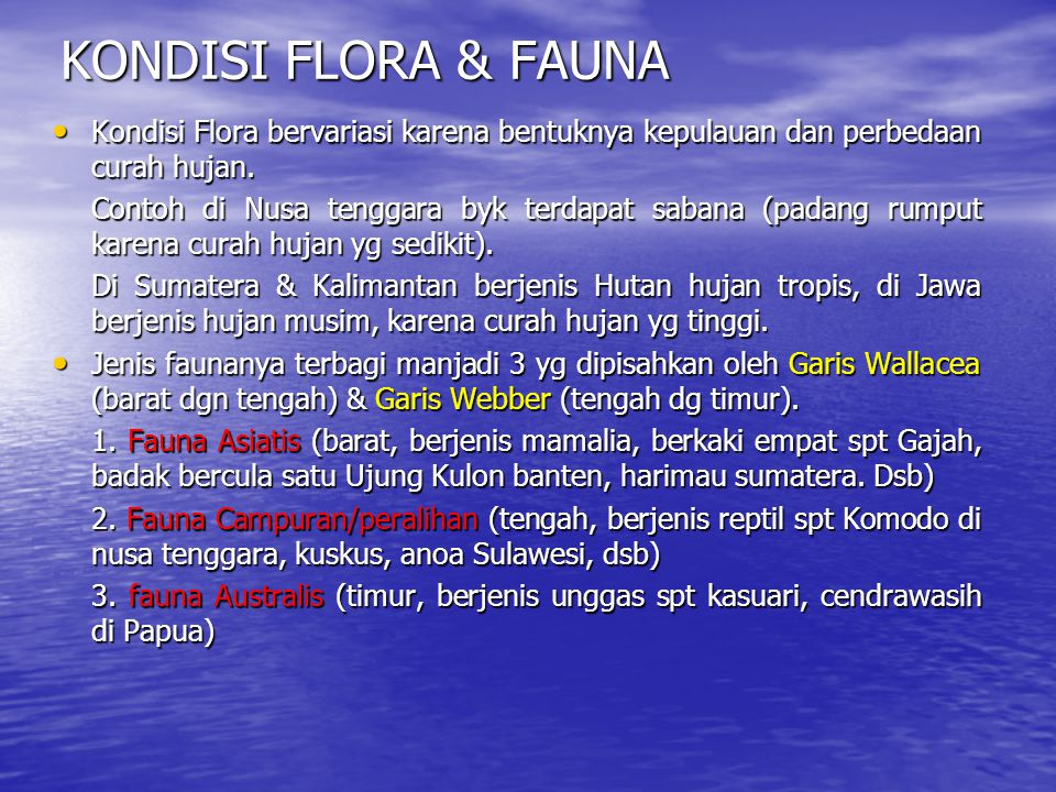 KONDISI FLORA & FAUNA Kondisi Flora bervariasi karena bentuknya kepulauan dan perbedaan curah hujan.