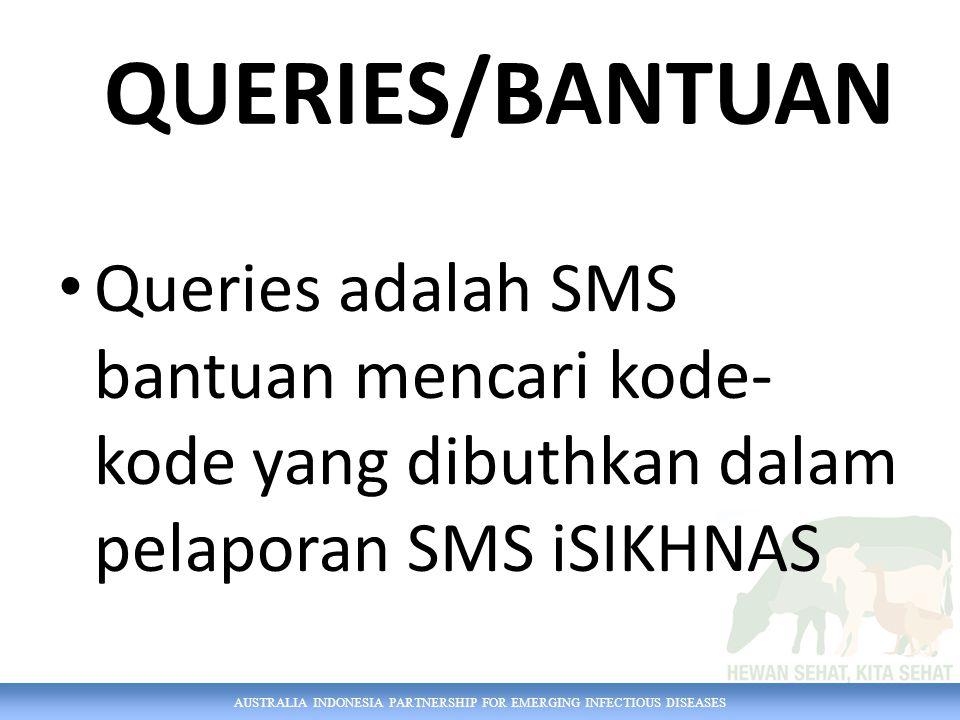 QUERIES/BANTUAN Queries adalah SMS bantuan mencari kode-kode yang dibuthkan dalam pelaporan SMS iSIKHNAS.