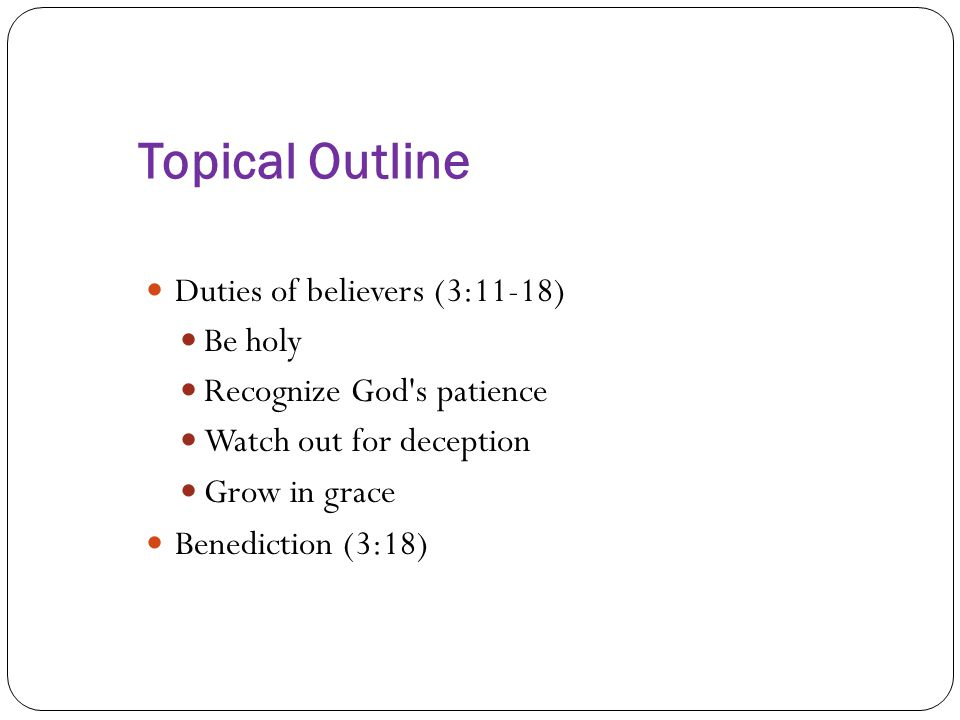 Topical Outline Duties of believers (3:11-18) Be holy
