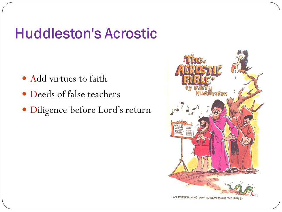 Huddleston s Acrostic Add virtues to faith Deeds of false teachers