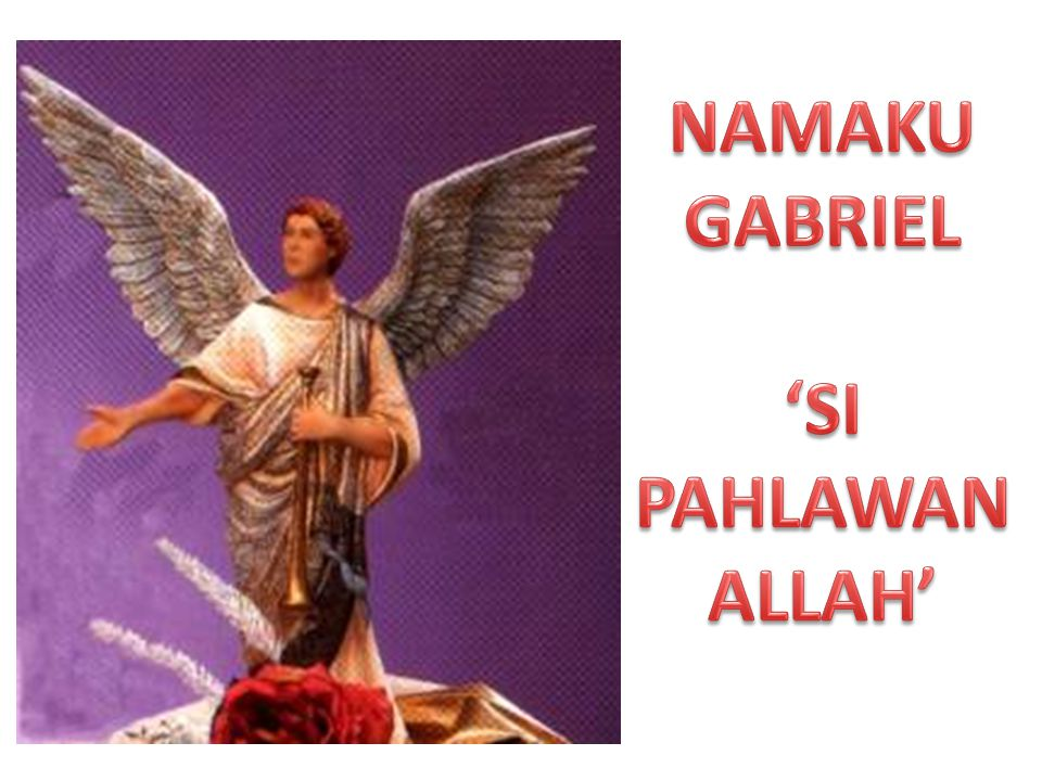NAMAKU GABRIEL 'SI PAHLAWAN ALLAH'
