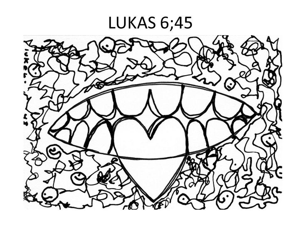 LUKAS 6;45