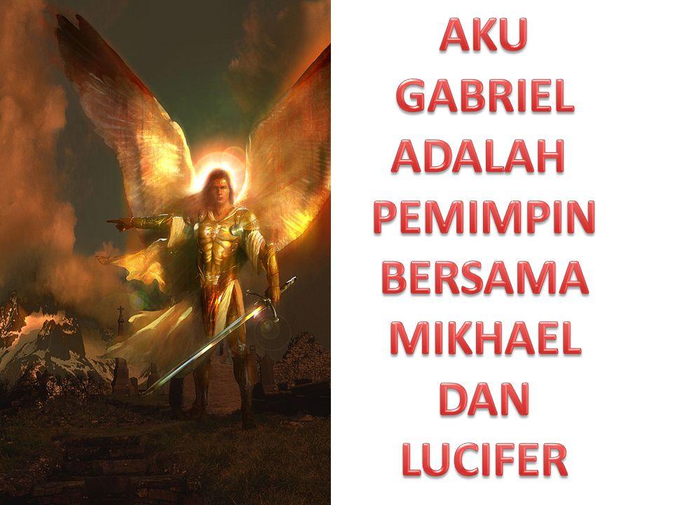 AKU GABRIEL ADALAH PEMIMPIN BERSAMA MIKHAEL DAN LUCIFER