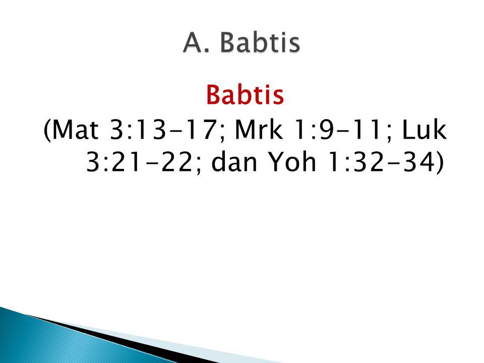 (Mat 3:13-17; Mrk 1:9-11; Luk 3:21-22; dan Yoh 1:32-34)