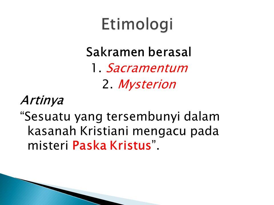 Etimologi Sakramen berasal 1. Sacramentum 2. Mysterion Artinya