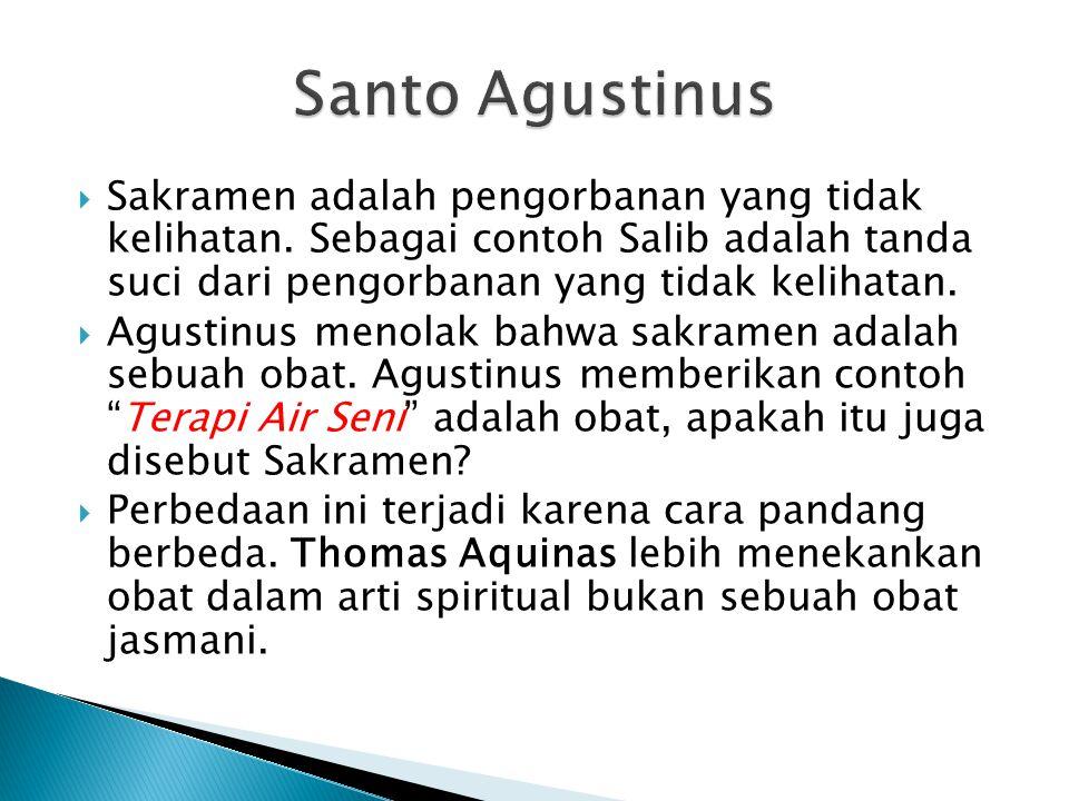 Santo Agustinus Sakramen adalah pengorbanan yang tidak kelihatan. Sebagai contoh Salib adalah tanda suci dari pengorbanan yang tidak kelihatan.