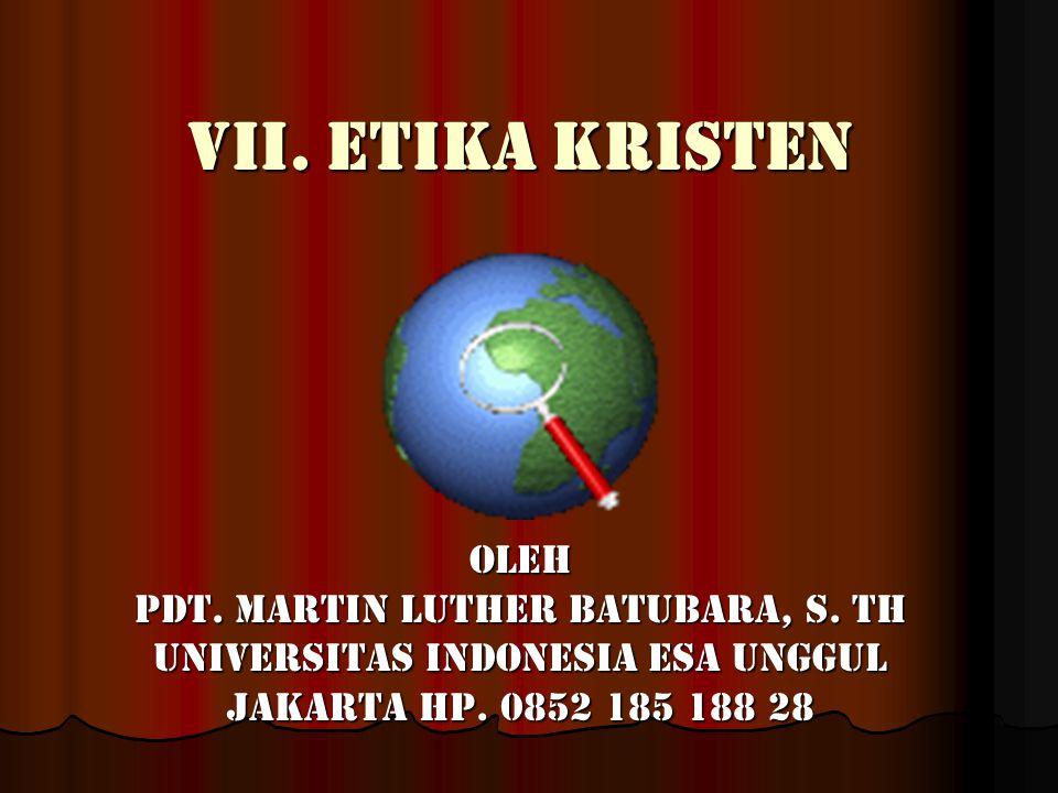 VII. Etika kristen Oleh Pdt. Martin Luther Batubara, S. Th
