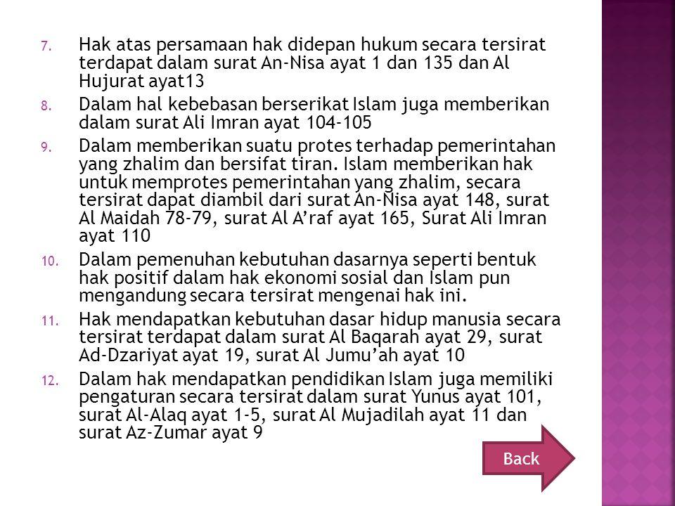 Hak atas persamaan hak didepan hukum secara tersirat terdapat dalam surat An-Nisa ayat 1 dan 135 dan Al Hujurat ayat13