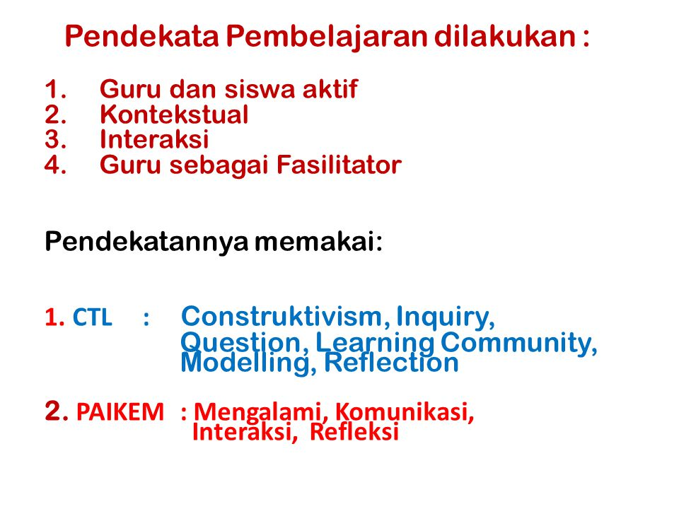 Pendekatannya memakai: 1. CTL : Construktivism, Inquiry,