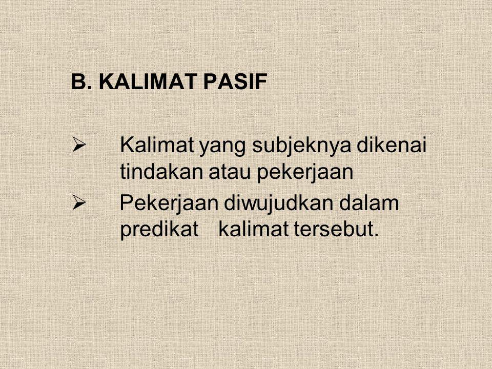 B. KALIMAT PASIF Kalimat yang subjeknya dikenai tindakan atau pekerjaan.