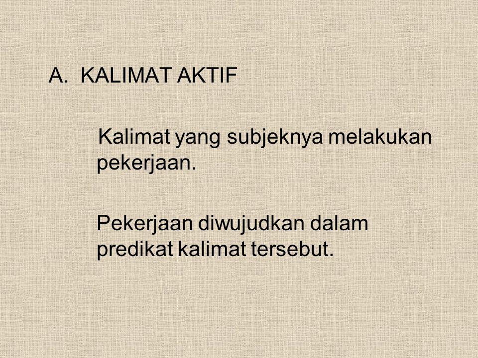KALIMAT AKTIF Kalimat yang subjeknya melakukan pekerjaan.