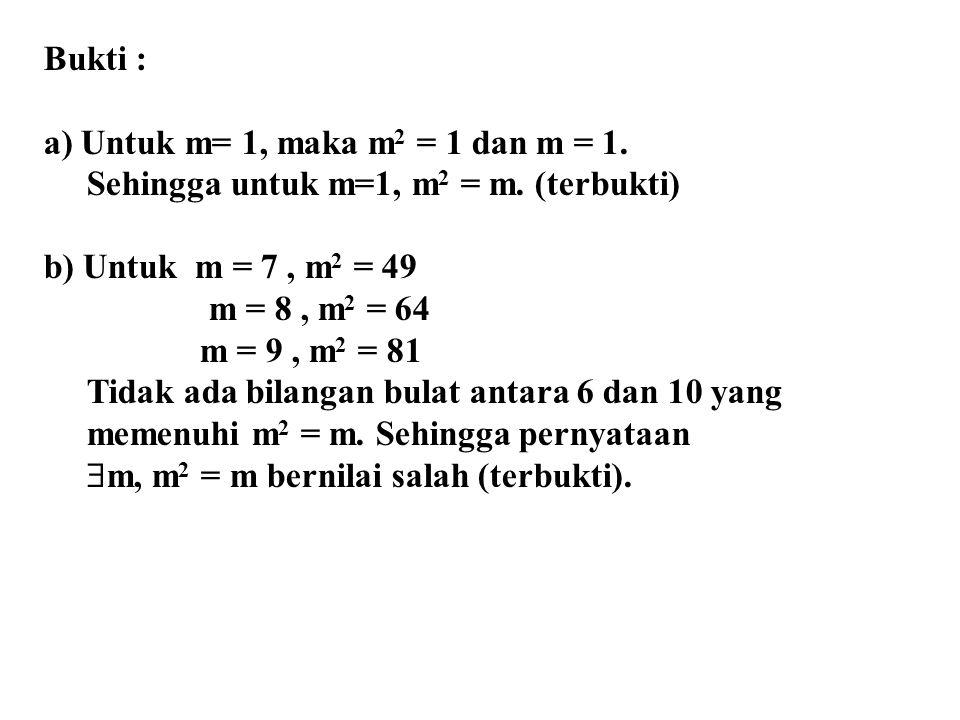 Bukti : a) Untuk m= 1, maka m2 = 1 dan m = 1. Sehingga untuk m=1, m2 = m. (terbukti) b) Untuk m = 7 , m2 = 49.