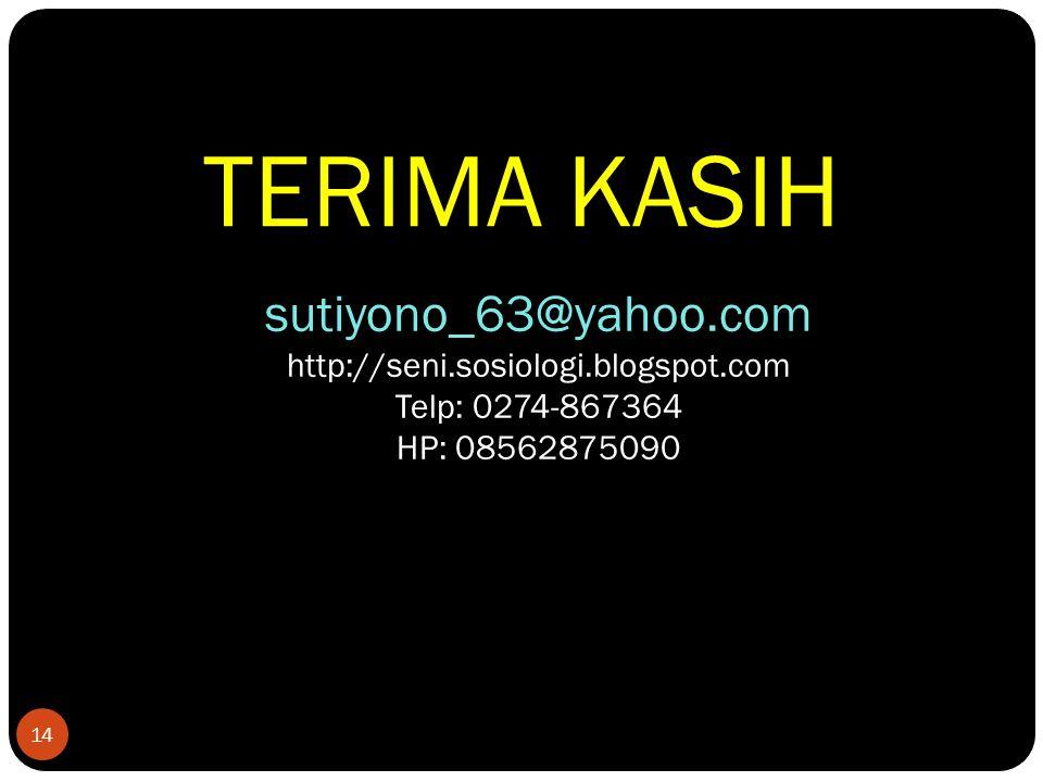 TERIMA KASIH sutiyono_63@yahoo.com http://seni.sosiologi.blogspot.com Telp: 0274-867364 HP: 08562875090.