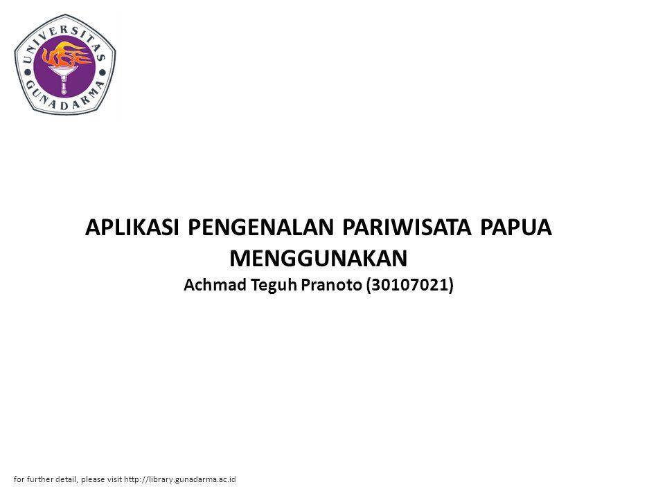 APLIKASI PENGENALAN PARIWISATA PAPUA MENGGUNAKAN Achmad Teguh Pranoto (30107021)