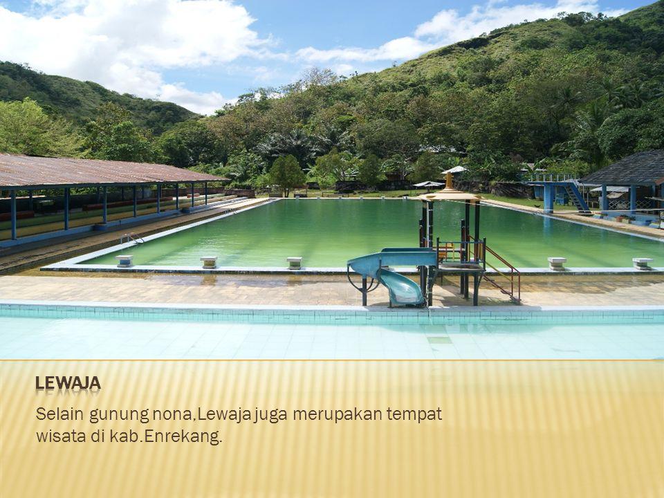 LEWAJA Selain gunung nona,Lewaja juga merupakan tempat wisata di kab.Enrekang.