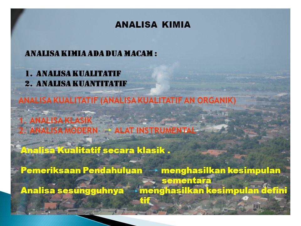ANALISA KIMIA Analisa kimia ada dua macam : Analisa kualitatif. Analisa kuantitatif. ANALISA KUALITATIF (ANALISA KUALITATIF AN ORGANIK)