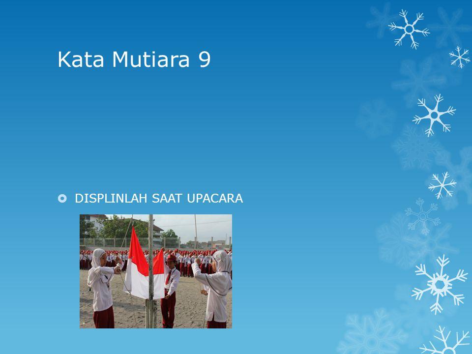Kata Mutiara 9 DISPLINLAH SAAT UPACARA