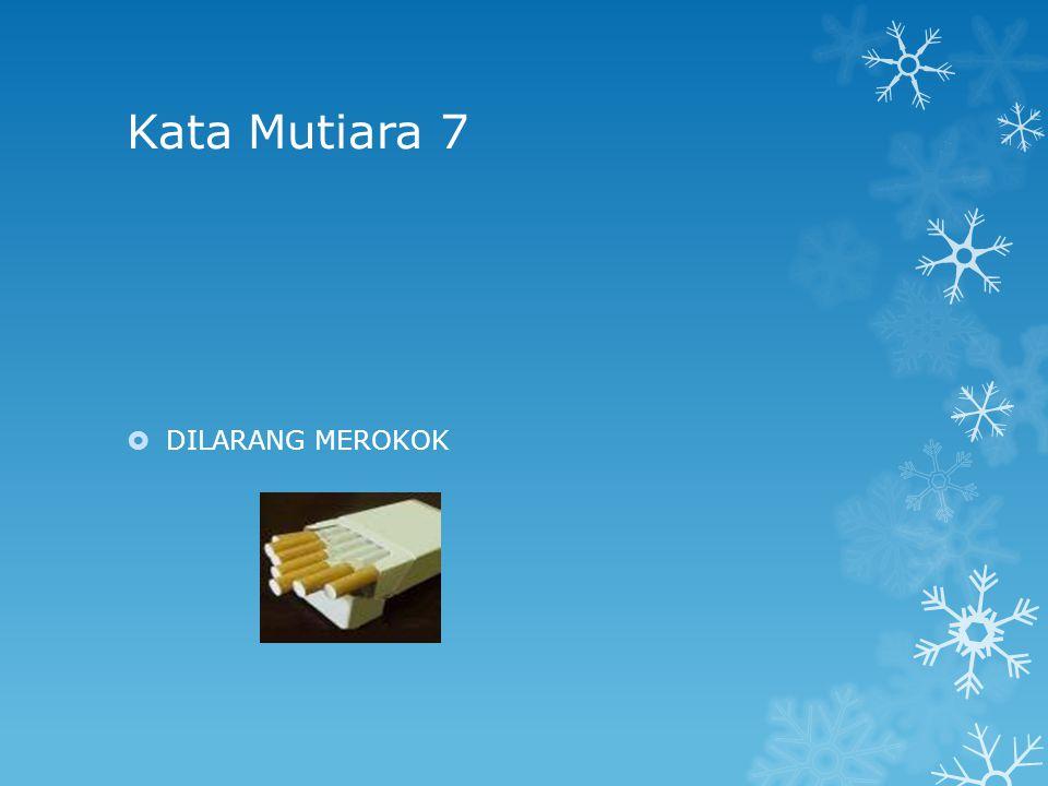 Kata Mutiara 7 DILARANG MEROKOK
