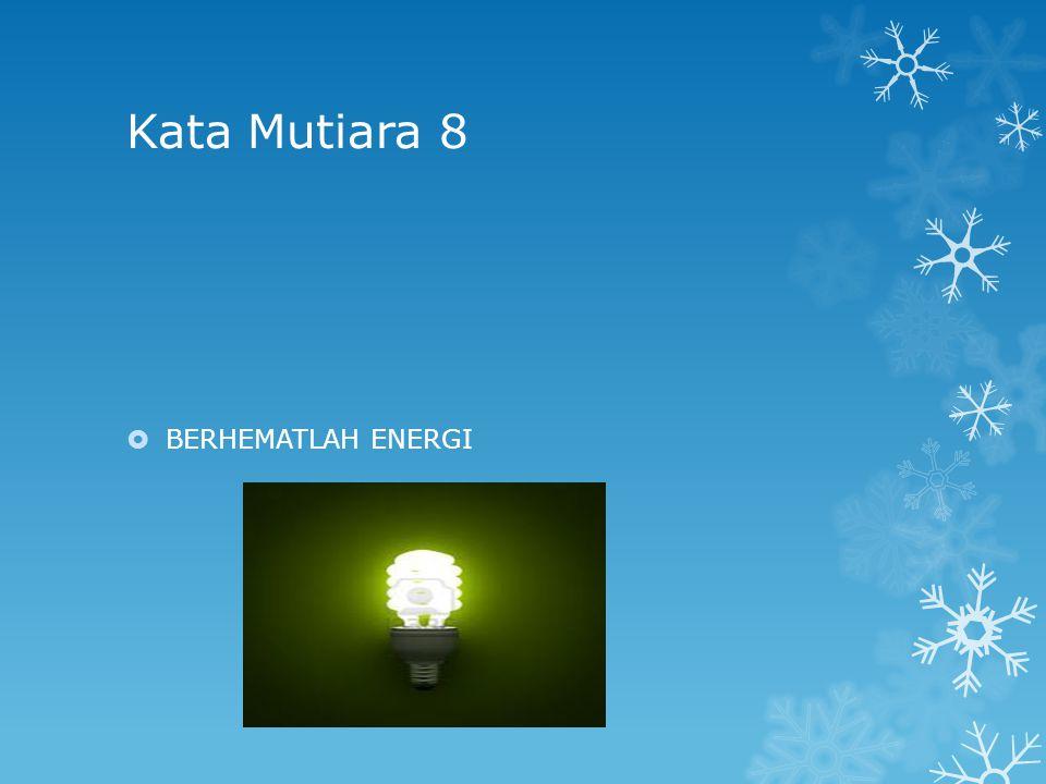 Kata Mutiara 8 BERHEMATLAH ENERGI