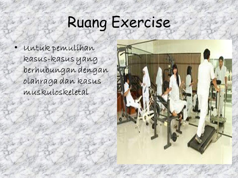 Ruang Exercise Untuk pemulihan kasus-kasus yang berhubungan dengan olahraga dan kasus muskuloskeletal.