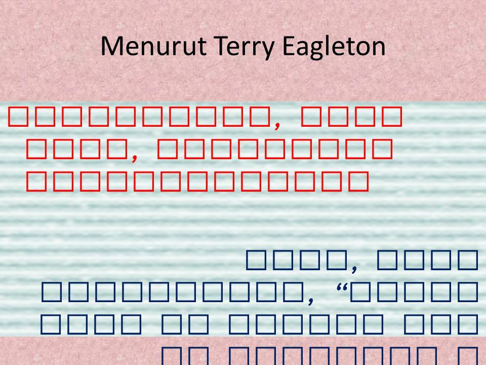 Menurut Terry Eagleton