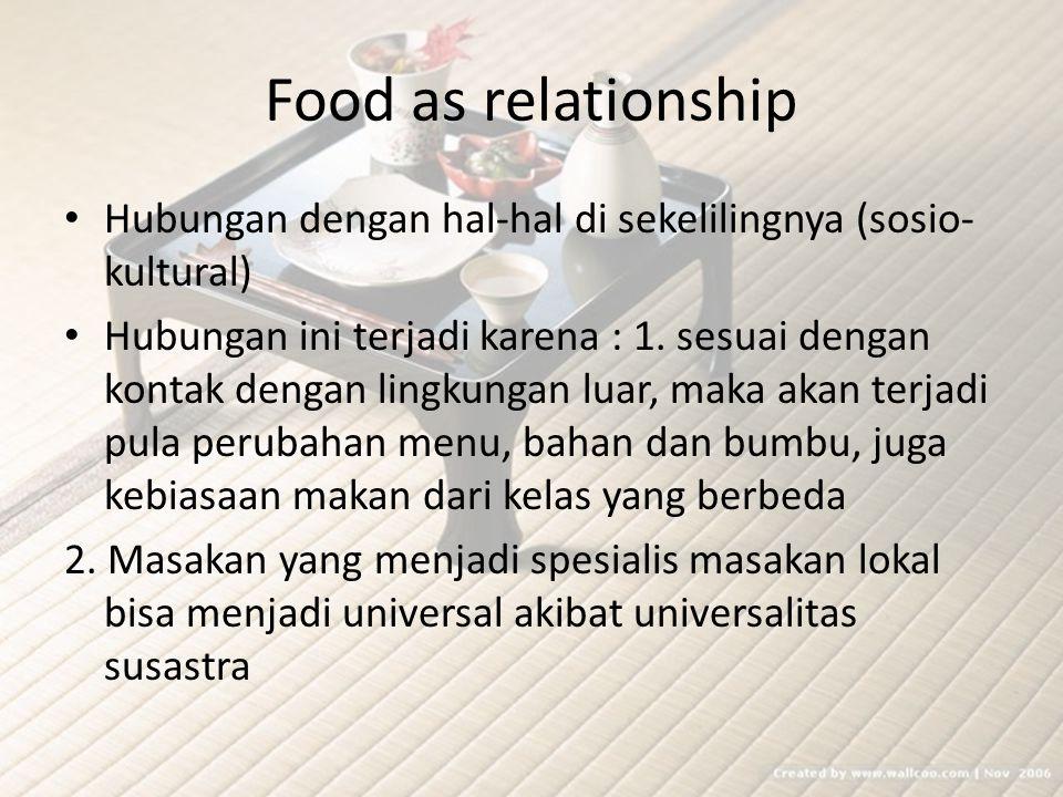 Food as relationship Hubungan dengan hal-hal di sekelilingnya (sosio-kultural)