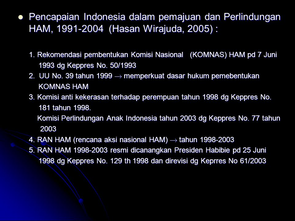 Pencapaian Indonesia dalam pemajuan dan Perlindungan HAM, 1991-2004 (Hasan Wirajuda, 2005) :