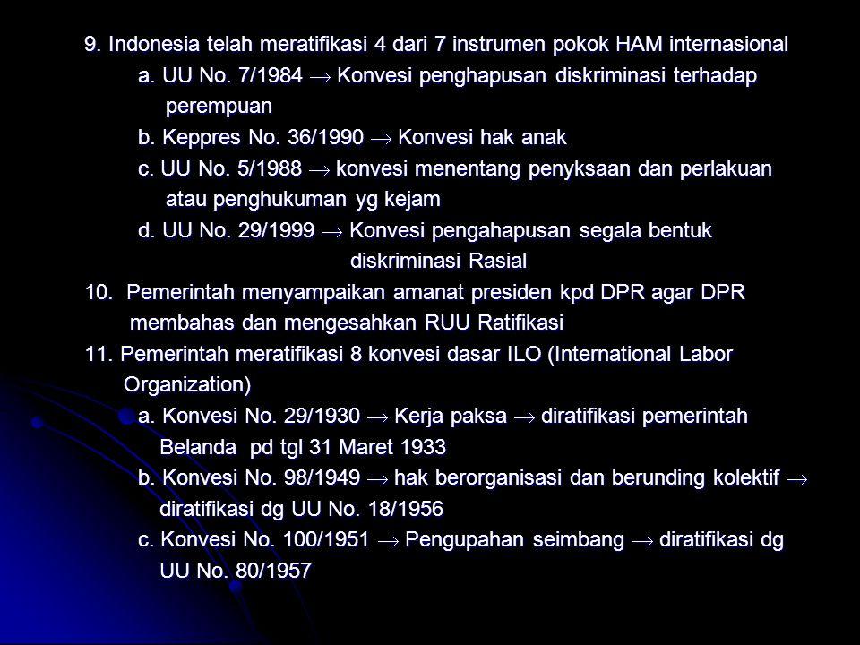 9. Indonesia telah meratifikasi 4 dari 7 instrumen pokok HAM internasional a.