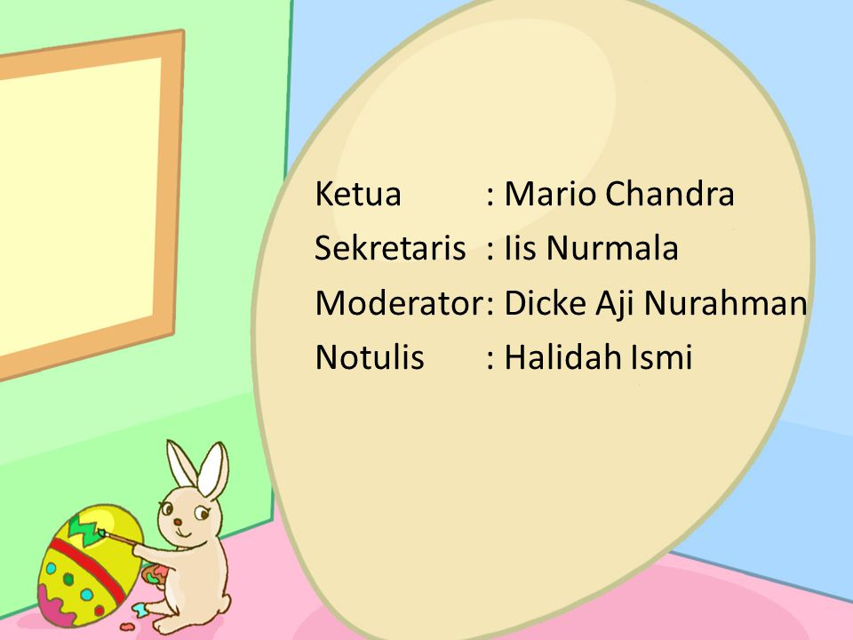Ketua : Mario Chandra Sekretaris : Iis Nurmala Moderator : Dicke Aji Nurahman Notulis : Halidah Ismi